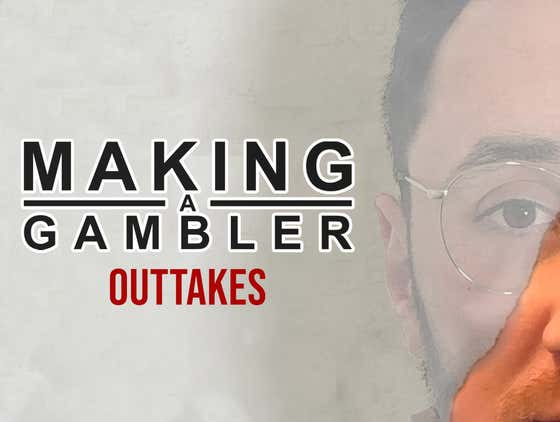 Making A Gambler - Season 1 Outtakes