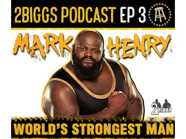 2Biggs Podcast - World's Strongest Man (feat. Mark Henry) - EP 3