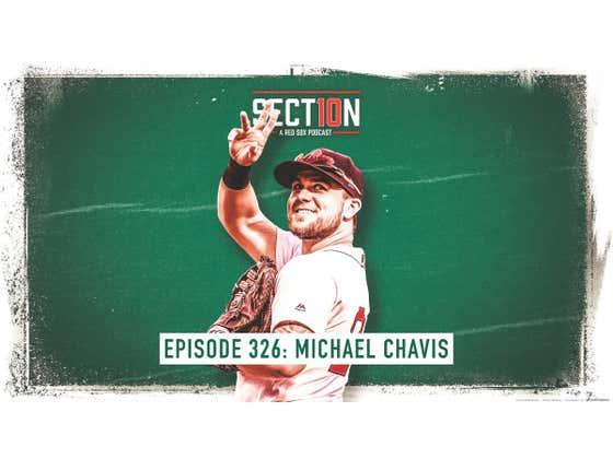 Section 10 Podcast Ep. 326: Michael Chavis