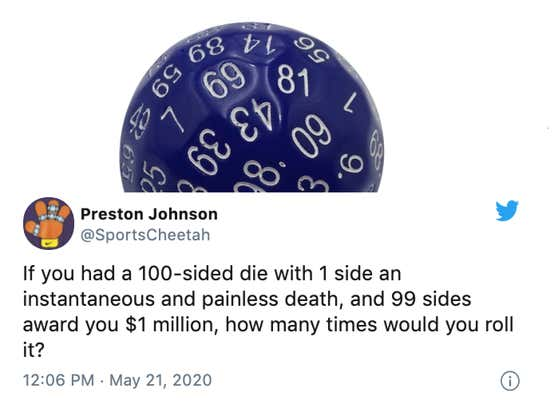 How Many Times Are You Rolling The 100-Sided Die When 99 Sides You Get $1 Million And 1 Side You Get Death?