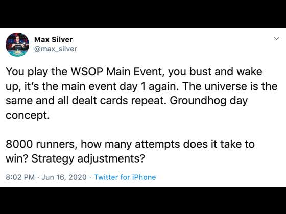 "You're Stuck In ""Groundhog Day"" Until You Win The WSOP Main Event, How Many Tries Would It Take You To Win?"