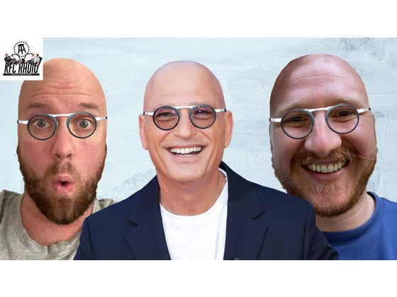 KFC Radio: Howie Mandel Returns, Buy Me A Drink Before You Give Me a Prostate Exam, & If T*****s Could C*m