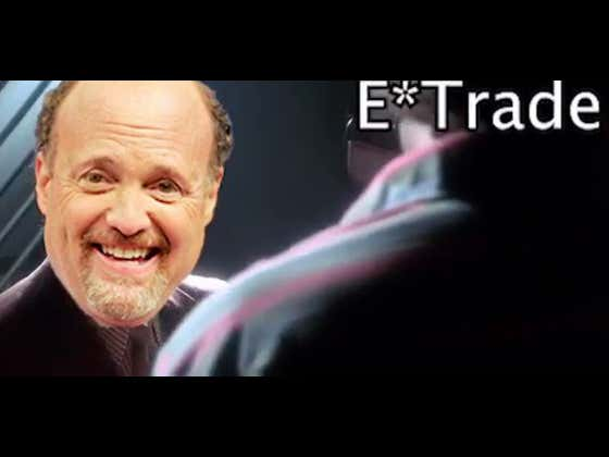 Wait Until Jim Cramer Finds Out Etrade Gave Me The Boot.
