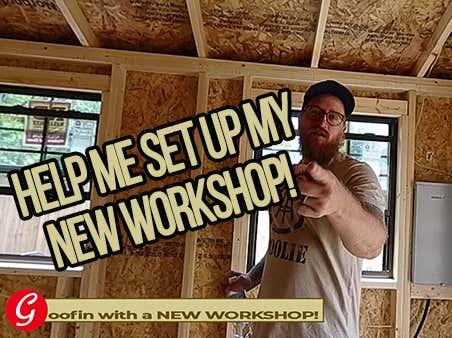 DIY Goofin: New WorkShop Alert