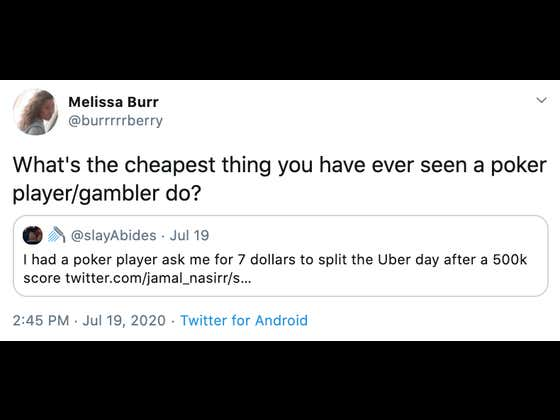 "Lots Of Great Answers To The Question ""What's the cheapest thing you have ever seen a poker player/gambler do?"""