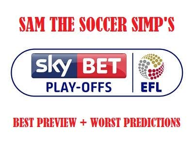 EFL Championship Playoffs (aka The Best of All Sports Worlds) – Best Preview + Worst Predictions