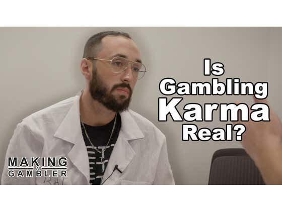 Making a Gambler - Is Gambling Karma Real?