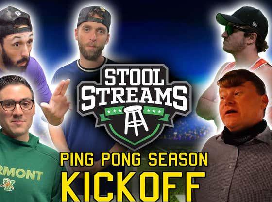 Stool Streams XXXIII: Ping Pong Season Kickoff