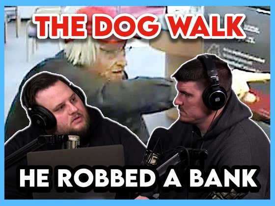 I Had A Guy Who Robbed A Bank On 'The Dog Walk' And It Was A Wild Ride (Video)