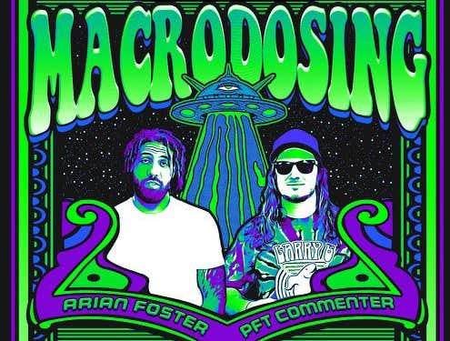 World Premiere of Macrodosing With Arian Foster and PFT Commenter: The Life of Alex Jones