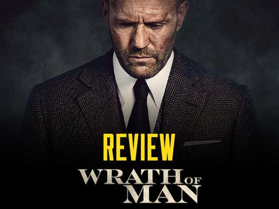 Guy Ritchie's 'Wrath of Man' Was A Big Time Bummer