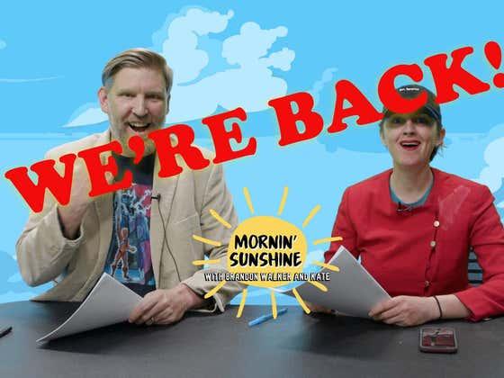 Mornin' Sunshine: Sorry, We're Back!