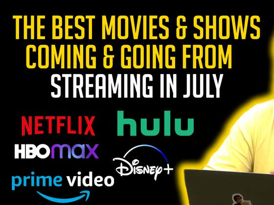 The BEST Movies & Shows Coming And Going From Streaming In July
