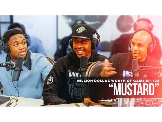 Mustard: Million Dollaz Worth of Game Ep. 124