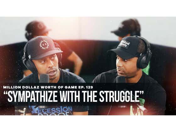 SYMPATHIZE WITH THE STRUGGLE: MILLION DOLLAZ WORTH OF GAME EPISODE 129