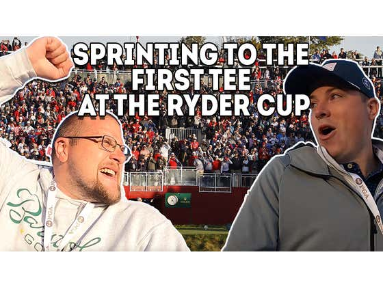 Our Sprint To The First Tee At The Ryder Cup Was Glorious