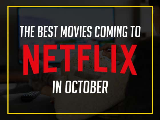 The BEST Movies Coming To Netflix In October