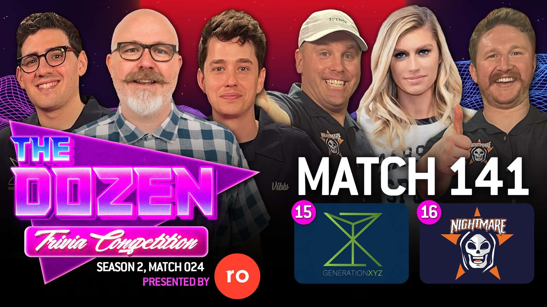 15-Gen XYZ vs. 16-Nightmare (The Dozen: Trivia Competition pres. by Roman, Match 141)
