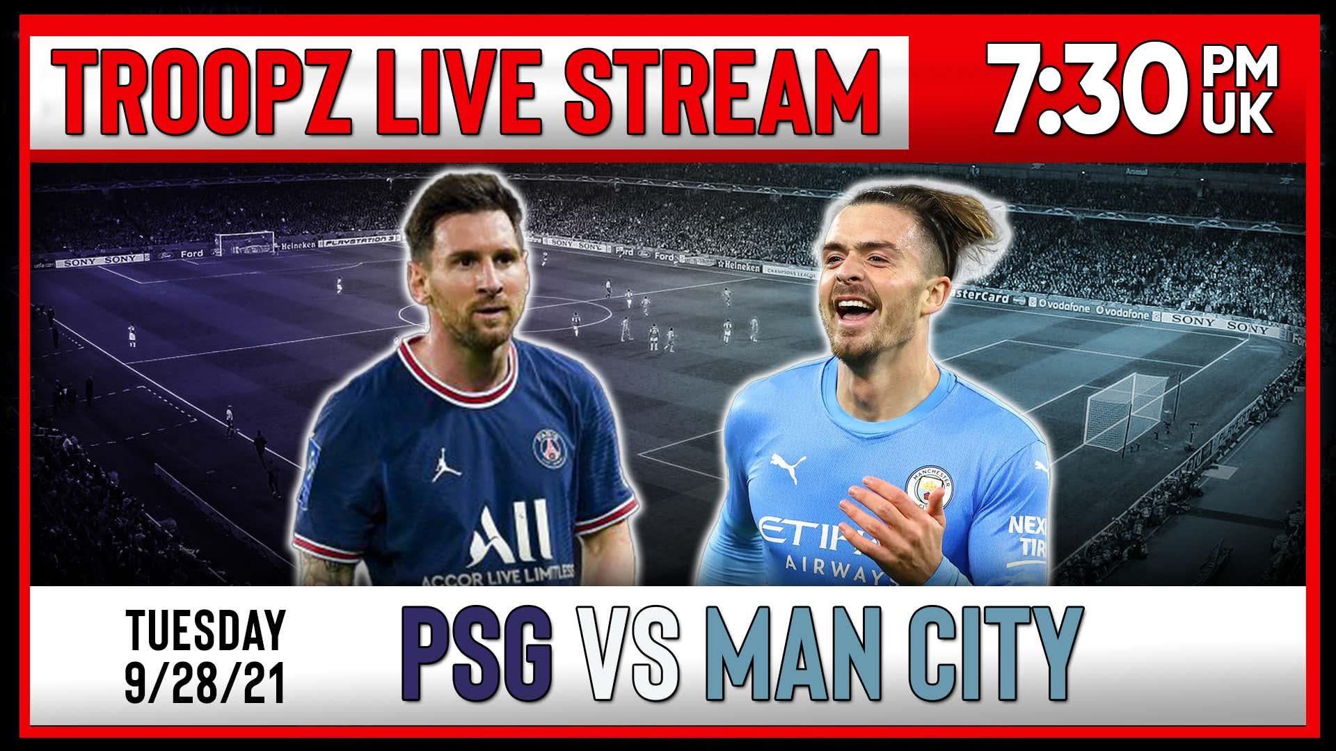 PSG VS MAN CITY | LIVE WATCHALONG W/ TROOPZ AND ZAH