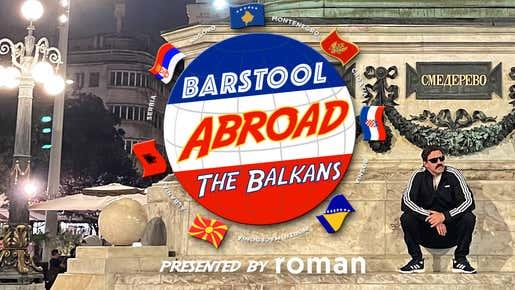 On November 3rd, Barstool Goes to THE BALKANS