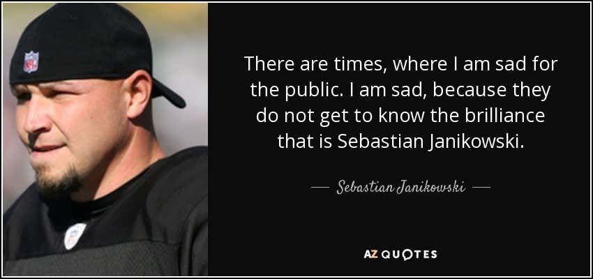 quote-there-are-times-where-i-am-sad-for-the-public-i-am-sad-because-they-do-not-get-to-know-sebastian-janikowski-138-33-29