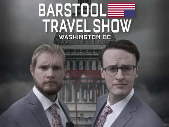 Barstool Travel Show: Washington D.C.