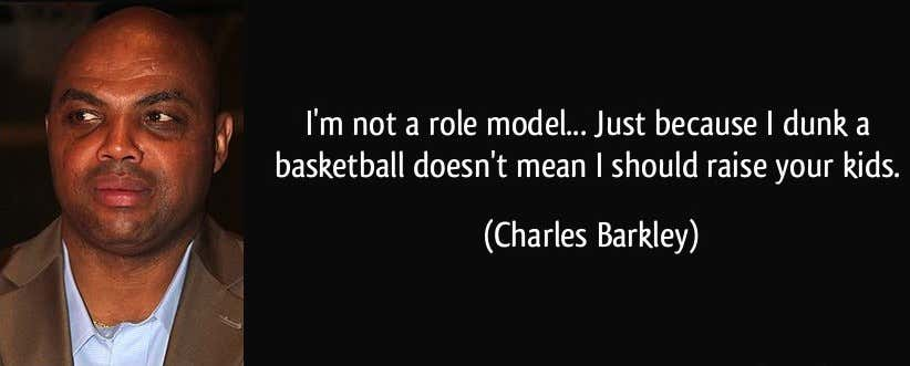 quote-i-m-not-a-role-model-just-because-i-dunk-a-basketball-doesn-t-mean-i-should-raise-your-kids-charles-barkley-12001