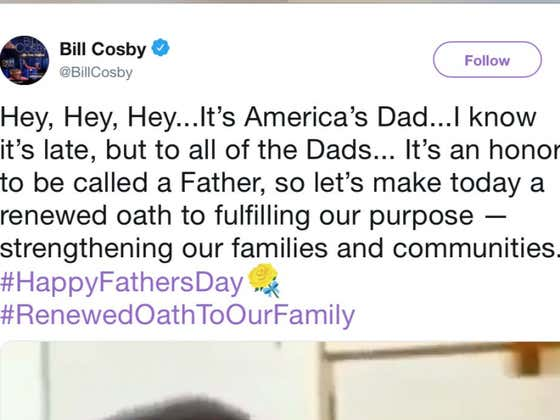 """Bill Cosby Sends Tweet Calling Himself """"America's Favorite Dad"""" & Preaches At Us To Be Good People, LOLz"""