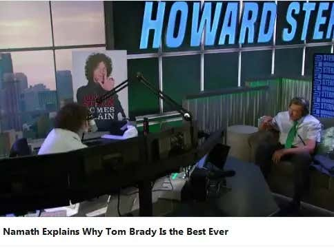 Video: Joe Namath Tells Howard Stern That Tom Brady is the GOAT