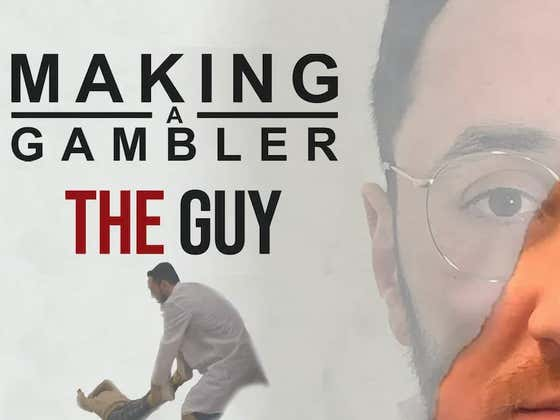 Making A Gambler - The Guy